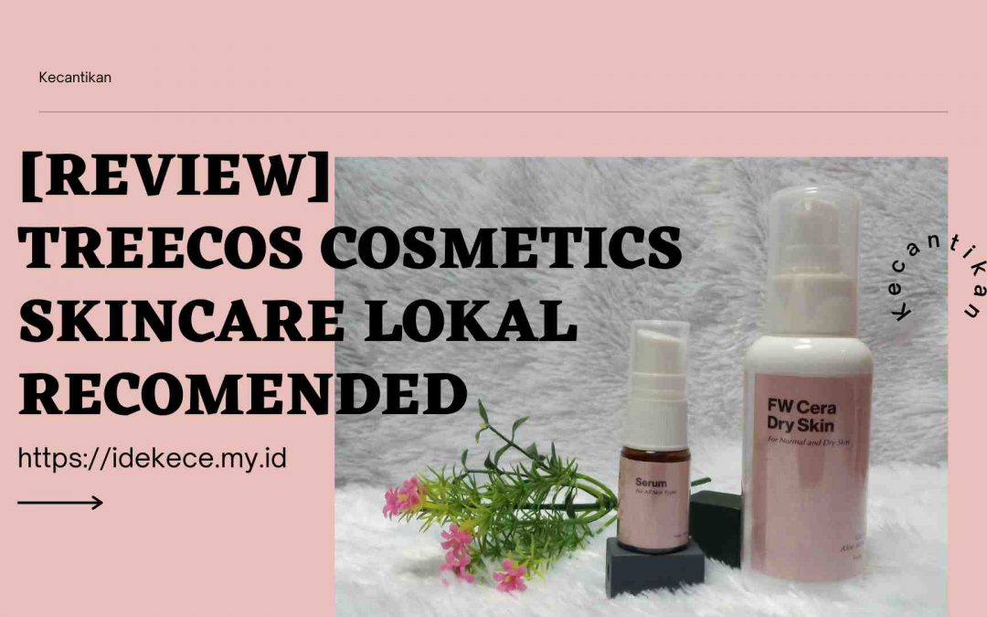 [Review] Treecos Cosmetics, Skincare Lokal Recomended