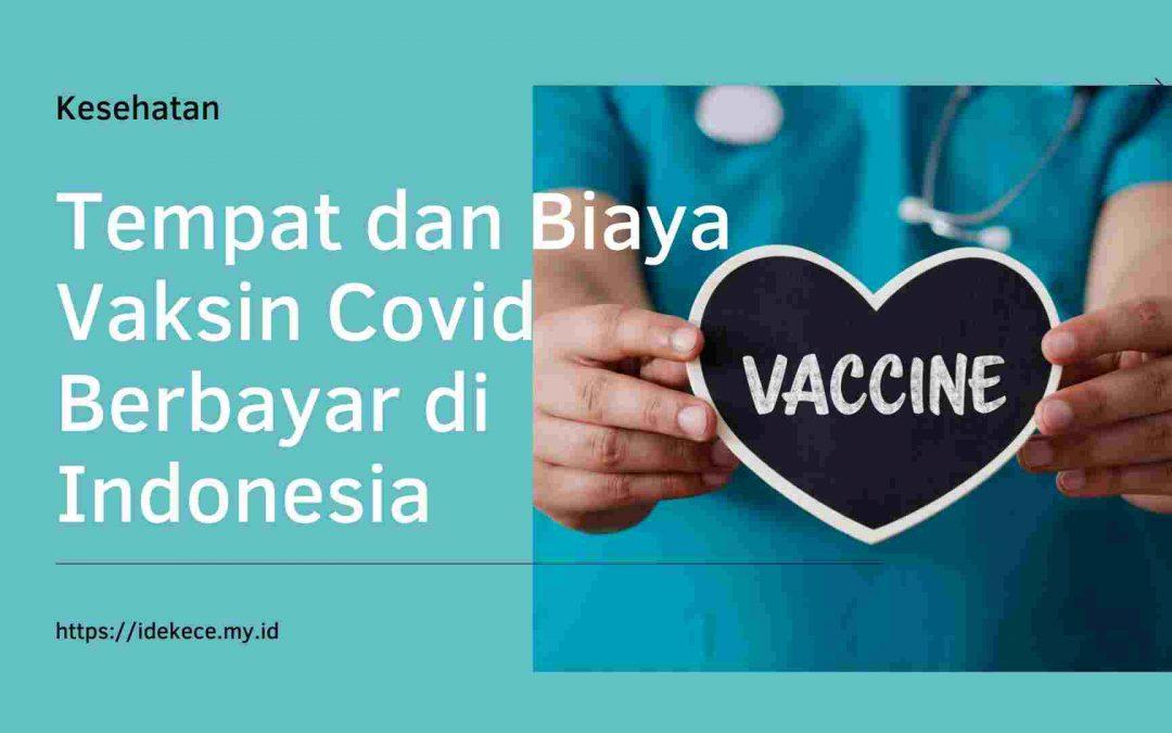 Tempat dan Biaya Vaksin Covid Berbayar di Indonesia
