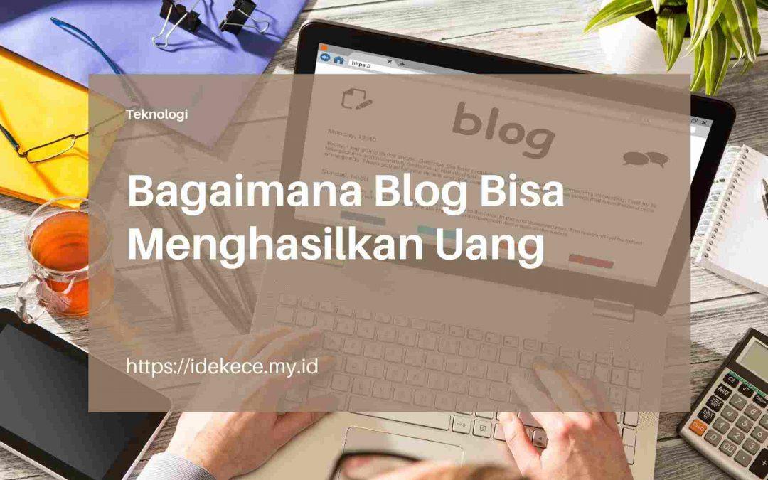 Bagaimana Blog Bisa Menghasilkan Uang