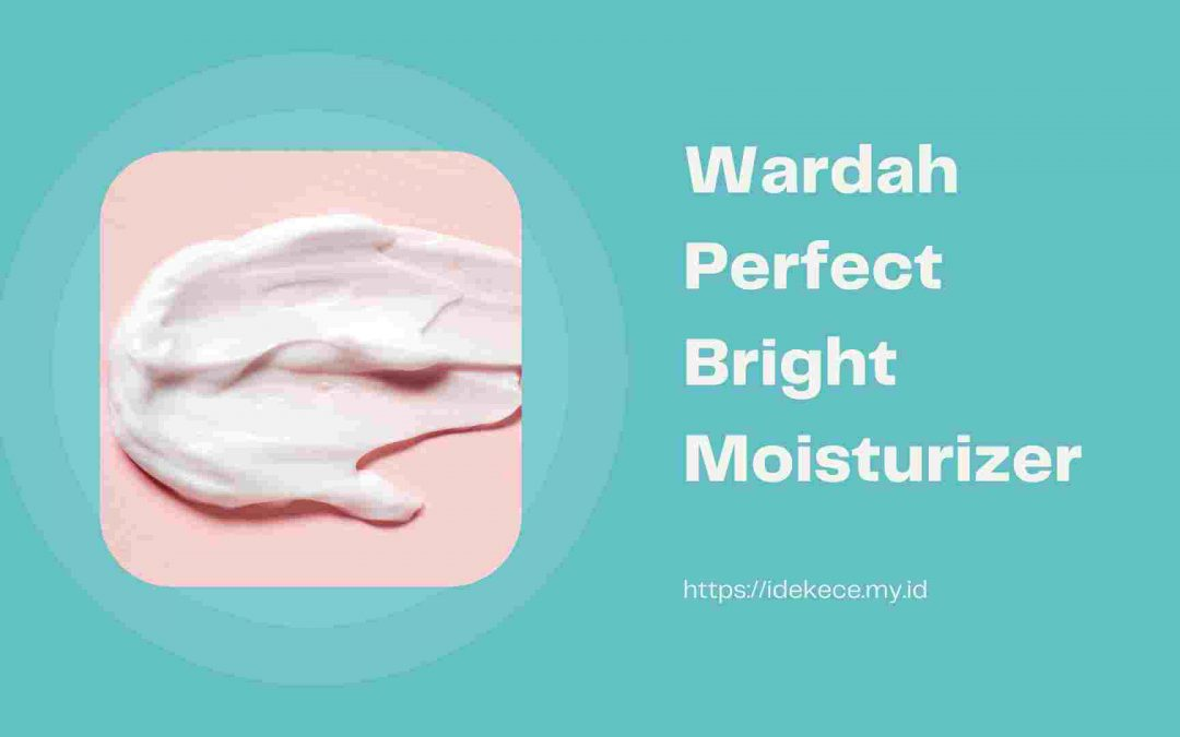 Wardah Perfect Bright Moisturizer, Cobain, Yuk!