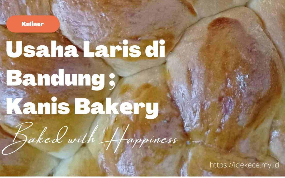 Usaha Laris Di Bandung; Kanis Bakery, Udah Coba Belum?
