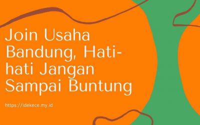 Join Usaha Bandung, Hati-hati Jangan Sampai Buntung