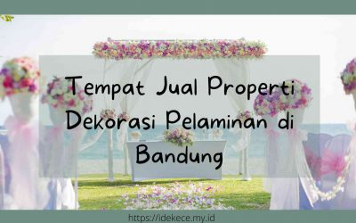 Tempat Jual Properti Dekorasi Pelaminan Bandung